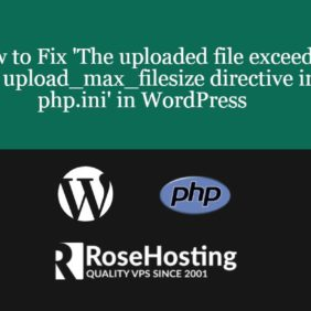 How to Fix 'The uploaded file exceeds the upload_max_filesize directive in php.ini' in WordPress